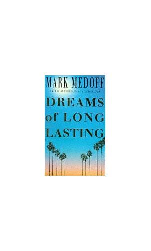 Dreams of Long Lasting By Mark Medoff