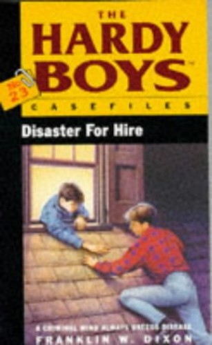 The Hardy Boys 23: Disaster for Hire By Franklin W. Dixon