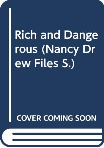 Rich and Dangerous (Nancy Drew Files Case 25) by Carolyn Keene