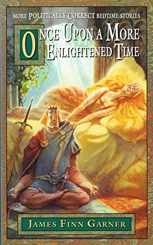 Once Upon a More Enlightened Time By James Finn Garner