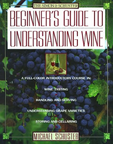 Simon & Schuster Beginner's Guide to Understanding Wine By Michael Schuster