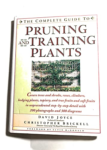 The Complete Guide to Pruning and Training Plants By David Joyce