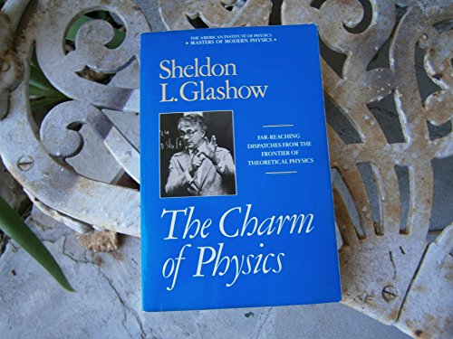 Charm of Physics: Collected Essays of Sheldon Glashow (Modern Masters) By Sheldon L. Glashow
