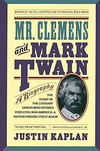 Mr. Clemens and Mark Twain By Justin Kaplan