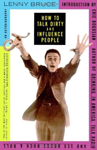 How to Talk Dirty and Influence People By Lenny Bruce