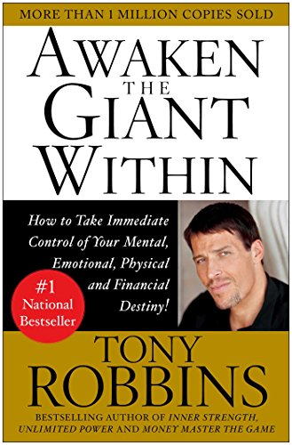 Awaken the Giant within: How to Take Immediate Control of Your Mental, Physical and Emotional Self by Anthony Robbins