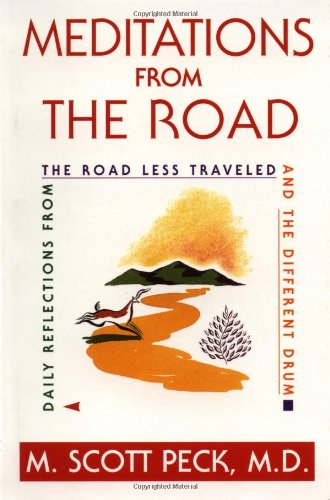 Meditations from the Road: Daily Reflections from the Road Less Traveled , and the Different Drum by M. Scott Peck