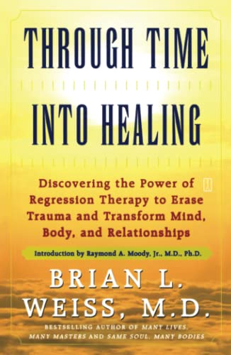 Through Time into Healing By Dr. Brian L. Weiss