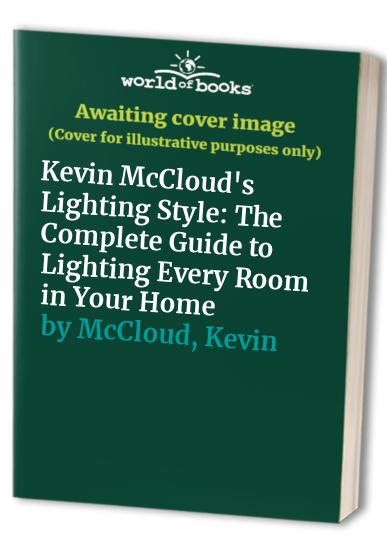 Kevin McCloud's Lighting Style: The Complete Guide to Lighting Every Room in Your Home By Kevin McCloud