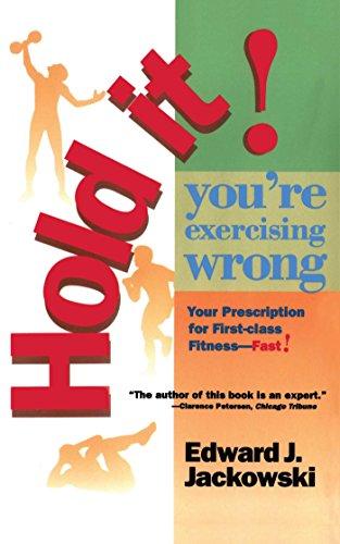 Hold It! You're Exercizing Wrong By Edward J. Jackowski