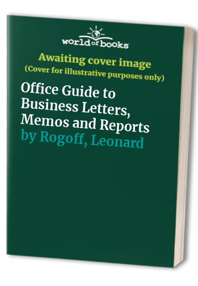 Office Guide to Business Letters, Memos and Reports By Leonard Rogoff