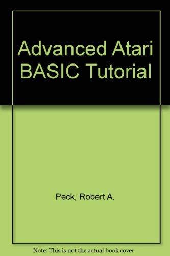Advanced Atari BASIC Tutorial By Robert A. Peck