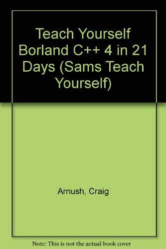 Teach Yourself Borland C++ 4 in 21 Days By Craig Arnush