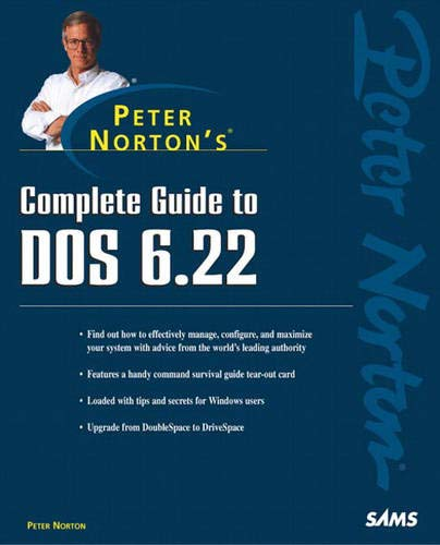 Peter Norton's Complete Guide to DOS 6.22 By Peter Norton