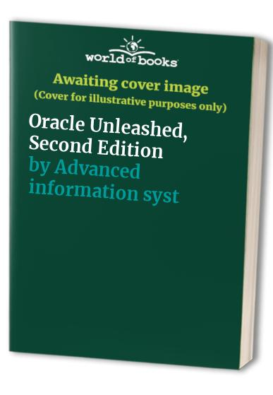 Oracle Unleashed, Second Edition by Et. al. Advanced information systems, inc.