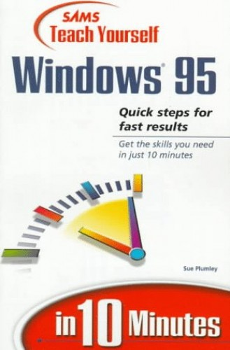 Sams Teach Yourself Windows 95 in 10 Minutes By Les Freed