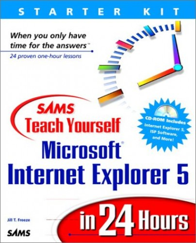 Sams Teach Yourself Internet Explorer 5 in 24 Hours By Jill Freeze