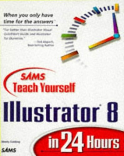 Sams Teach Yourself Illustrator 8 in 24 Hours By Mordy Golding