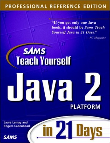 Sams Teach Yourself Java 2 Platform in 21 Days, Professional Reference Edition By Laura Lemay