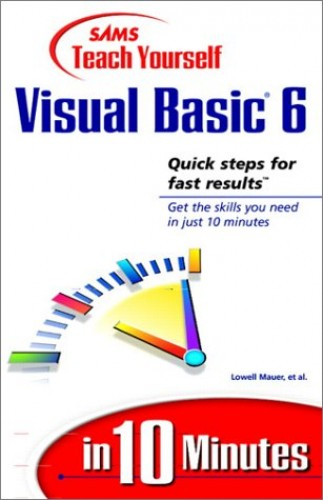 Sams Teach Yourself Visual Basic 6 in 10 Minutes By Lowell Mauer