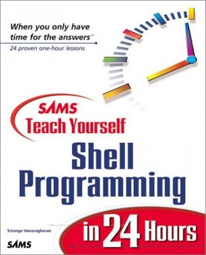 Sams Teach Yourself Shell Programming in 24 Hours by Veeraraguavan