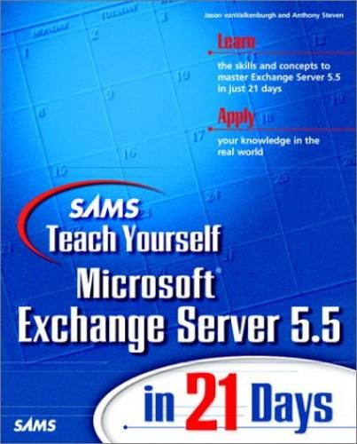 Sams Teach Yourself Microsoft Exchange Server 5.5 in 21 Days By Jason Van Valkenburgh