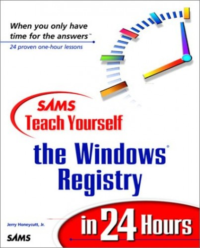 Sams Teach Yourself the Windows Registry in 24 Hours By Jerry Honeycutt