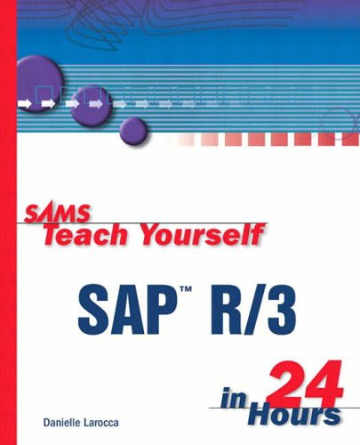 Sams Teach Yourself SAP R/3 in 24 Hours By Danielle Larocca
