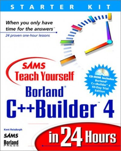Sams Teach Yourself Borland C++ Builder 4 in 24 Hours By Kent Reisdorph
