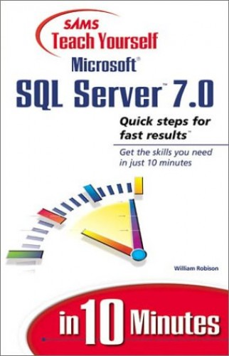 Sams Teach Yourself SQL Server 7 in 10 Minutes By William Robison