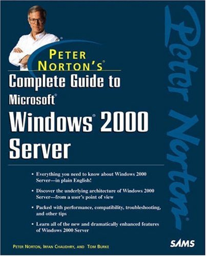 Peter Norton's Complete Guide to Microsoft Windows 2000 Server By Peter Norton