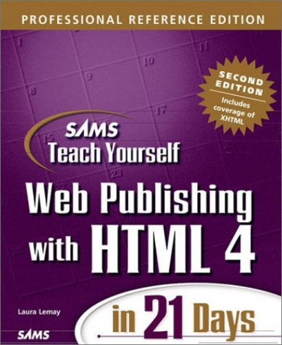 Sams Teach Yourself Web Publishing with HTML 4 in 21 Days, Professional Reference Edition, Second Edition By Laura Lemay