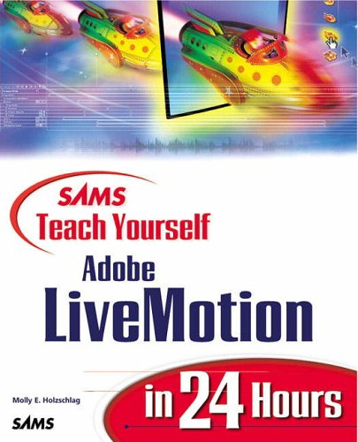 Sams Teach Yourself Adobe (R) LiveMotion (R) in 24 Hours By Molly E. Holzschlag