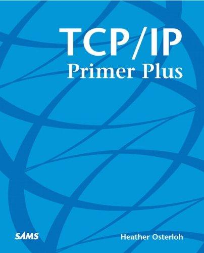 TCP/IP Primer Plus By Heather Osterloh