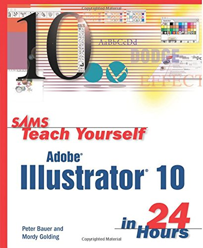 Sams Teach Yourself Adobe Illustrator 10 in 24 Hours By Mordy Golding