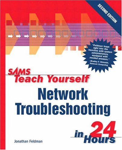Sams Teach Yourself Network Troubleshooting in 24 Hours By Jonathan Feldman