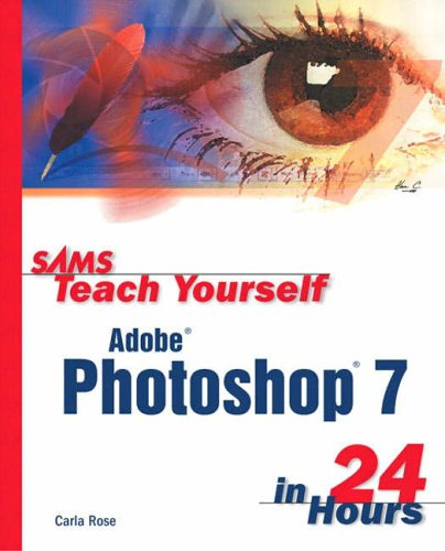 Sams Teach Yourself Adobe Photoshop 7 in 24 Hours By Carla Rose