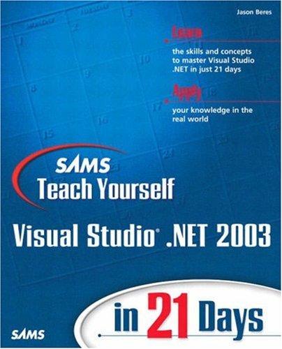 Sams Teach Yourself Visual Studio .NET 2003 in 21 Days By Jason Beres