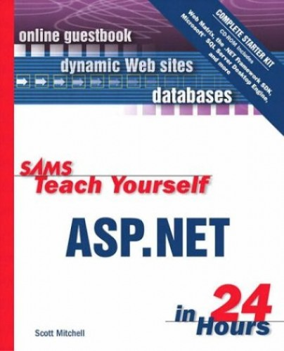 Sams Teach Yourself ASP.NET in 24 Hours Complete Starter Kit By Scott Mitchell