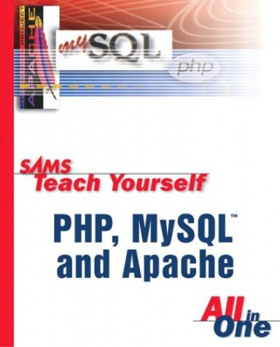 Sams Teach Yourself PHP, MySQL and Apache All in One By Julie C. Meloni