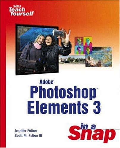 Adobe Photoshop Elements in a Snap by Jennifer Fulton