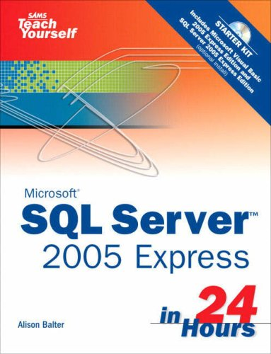 Microsoft Sams Teach Yourself SQL Server 2005 Express in 24 Hours by Alison Balter