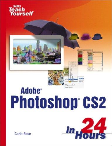 Sams Teach Yourself Adobe Photoshop CS in 24 Hours By Carla Rose