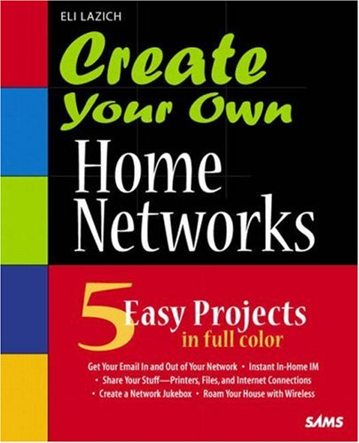Create Your Own Home Networks By Eli Lazich