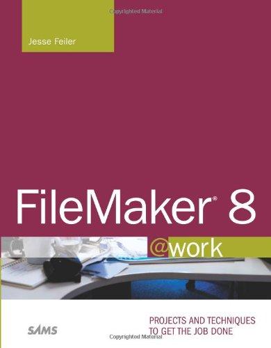 FileMaker 8 @work By Jesse Feiler