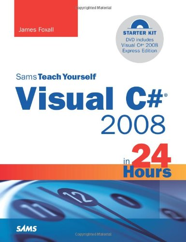 Sams Teach Yourself Visual C# 2008 in 24 Hours By James Foxall