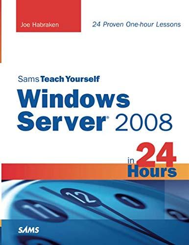 Sams Teach Yourself Windows Server 2008 in 24 Hours (Sams Teach Yourself.in 24 Hours (Paperback)) By Joe Habraken