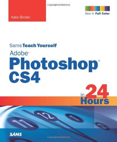 Sams Teach Yourself Adobe Photoshop CS4 in 24 Hours (Sams Teach Yourself...in 24 Hours) By Kate Binder
