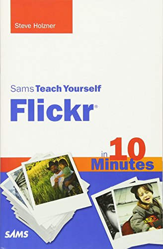 Sams Teach Yourself Flickr in 10 Minutes By Steven Holzner