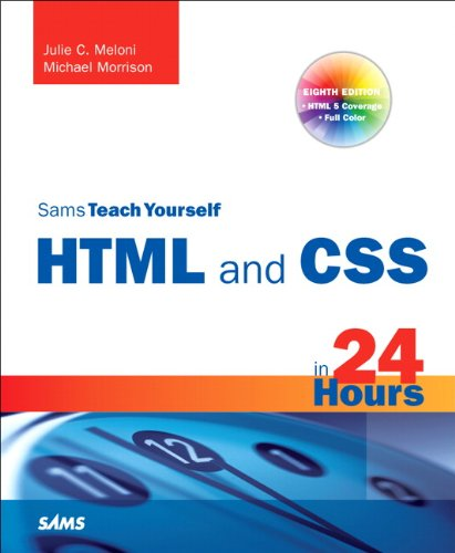 Sams Teach Yourself HTML and CSS in 24 Hours (Includes New HTML 5 Coverage) By Julie Meloni
